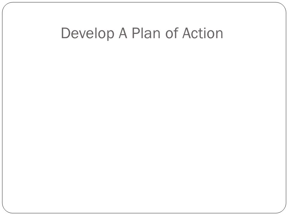 Develop A Plan of Action