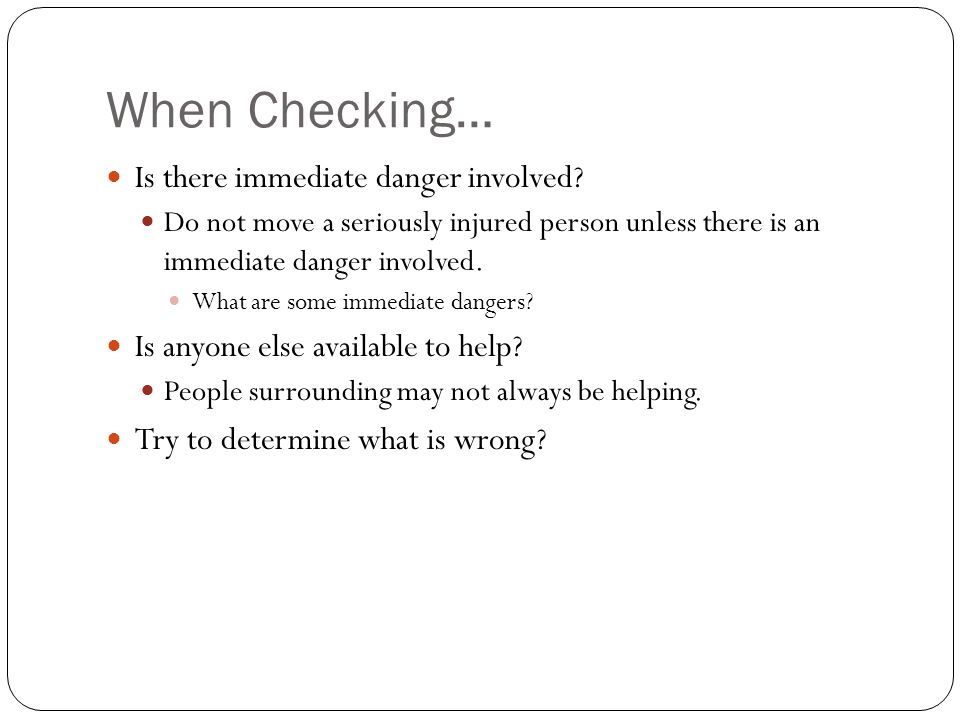 When Checking… Is there immediate danger involved