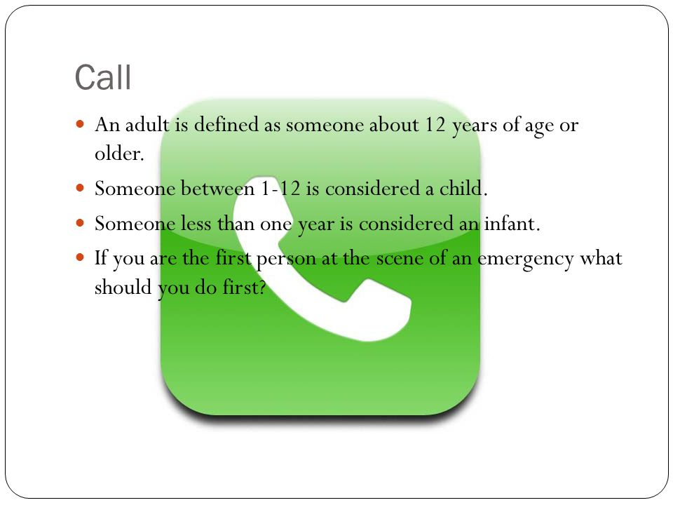 Call An adult is defined as someone about 12 years of age or older.