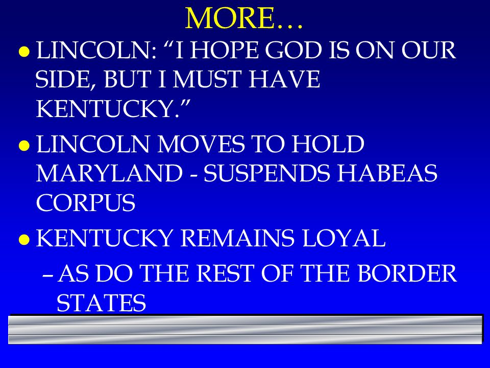 MORE… LINCOLN: I HOPE GOD IS ON OUR SIDE, BUT I MUST HAVE KENTUCKY.