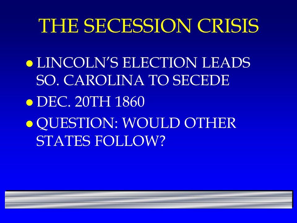 THE SECESSION CRISIS LINCOLN'S ELECTION LEADS SO. CAROLINA TO SECEDE