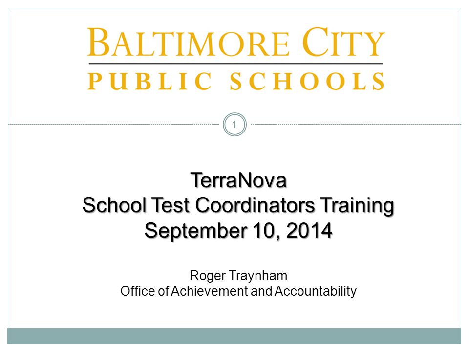 TerraNova School Test Coordinators Training September 10, 2014 Roger Traynham Office of Achievement and Accountability