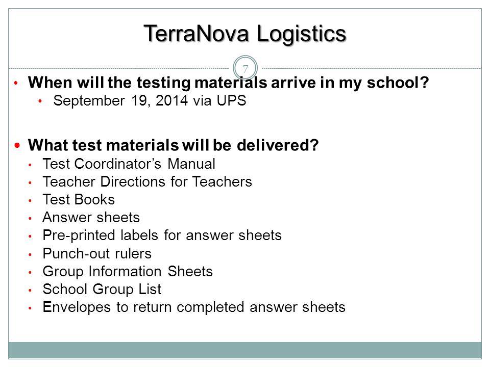 TerraNova Logistics When will the testing materials arrive in my school September 19, 2014 via UPS.