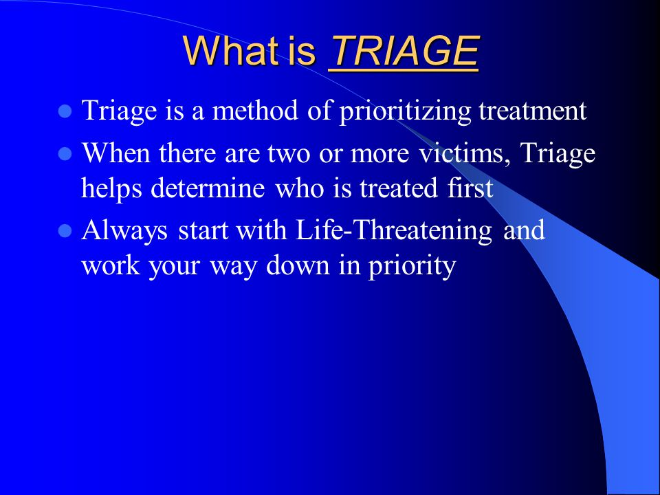 What is TRIAGE Triage is a method of prioritizing treatment
