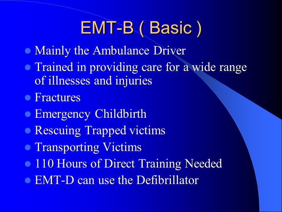 EMT-B ( Basic ) Mainly the Ambulance Driver