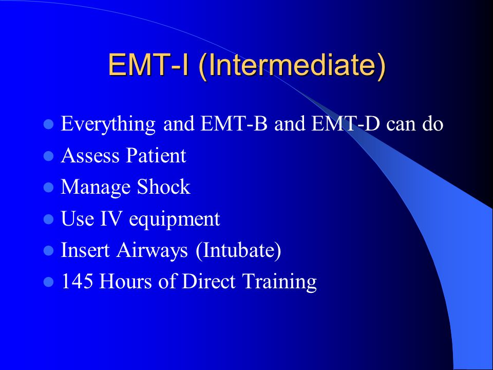 EMT-I (Intermediate) Everything and EMT-B and EMT-D can do