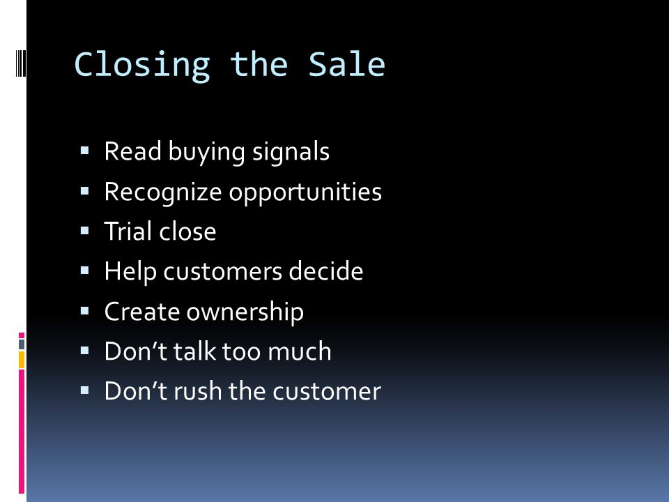 Closing the Sale Read buying signals Recognize opportunities