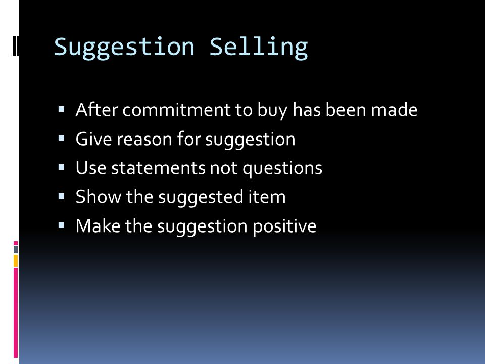 Suggestion Selling After commitment to buy has been made