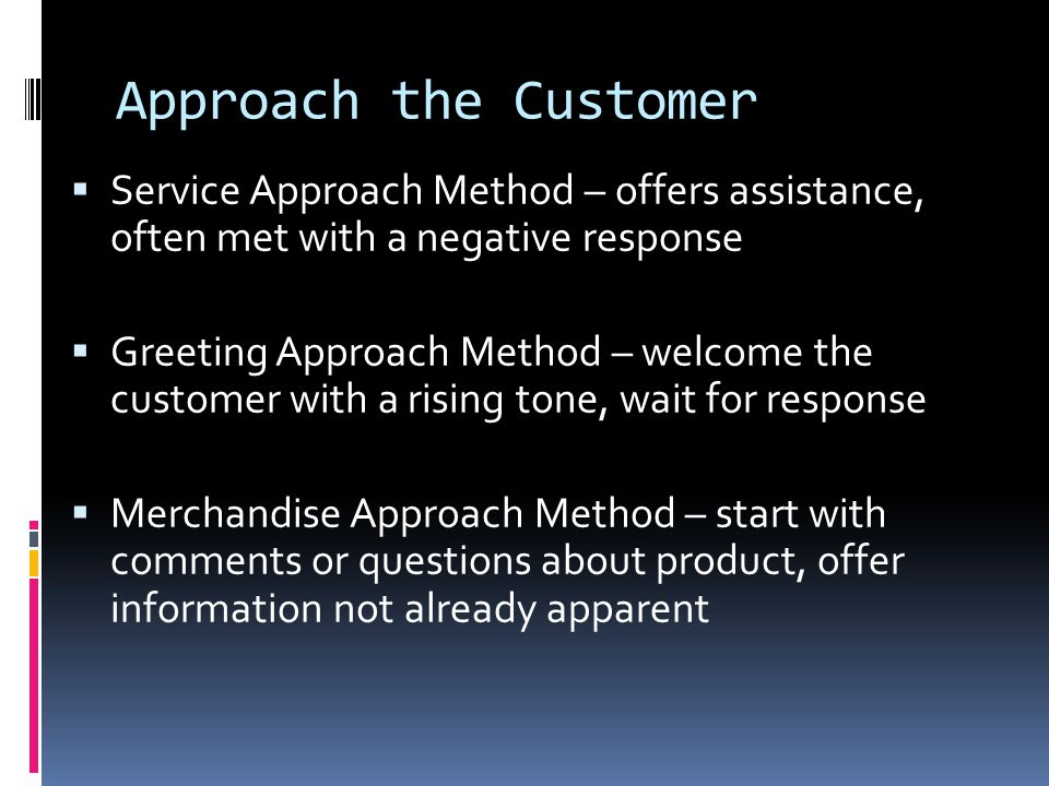 Approach the Customer Service Approach Method – offers assistance, often met with a negative response.
