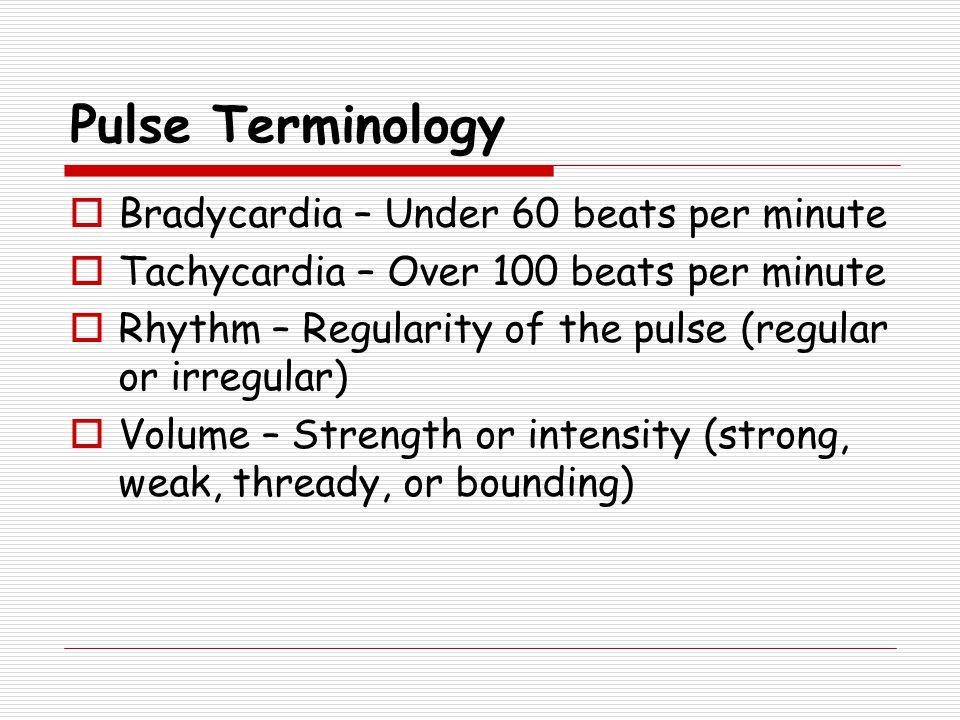 Pulse Terminology Bradycardia – Under 60 beats per minute