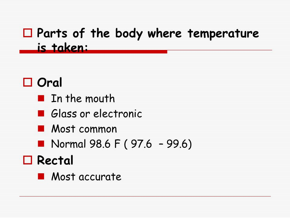 Parts of the body where temperature is taken: