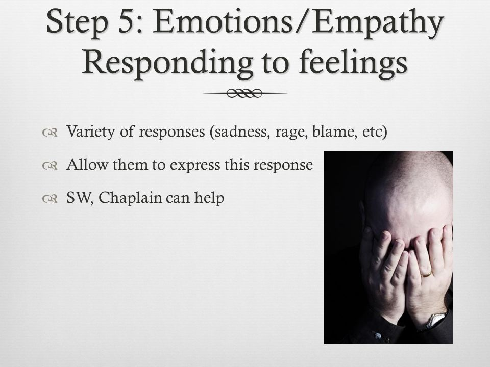 Step 5: Emotions/Empathy Responding to feelings