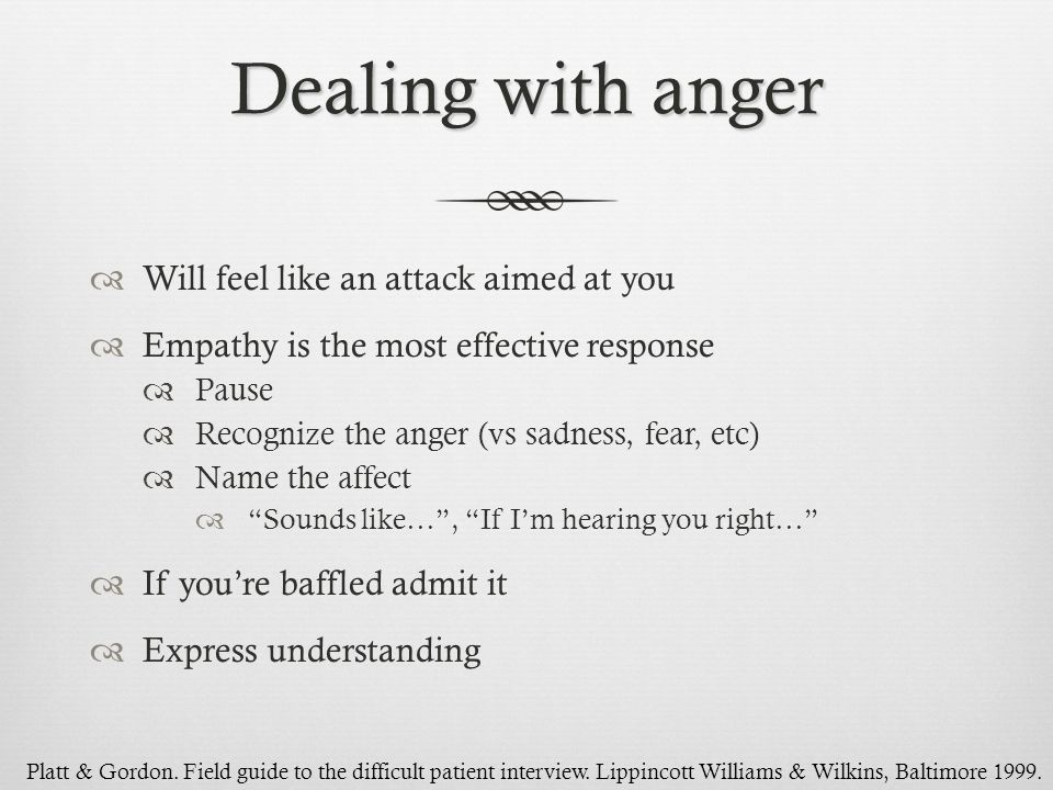 Dealing with anger Will feel like an attack aimed at you