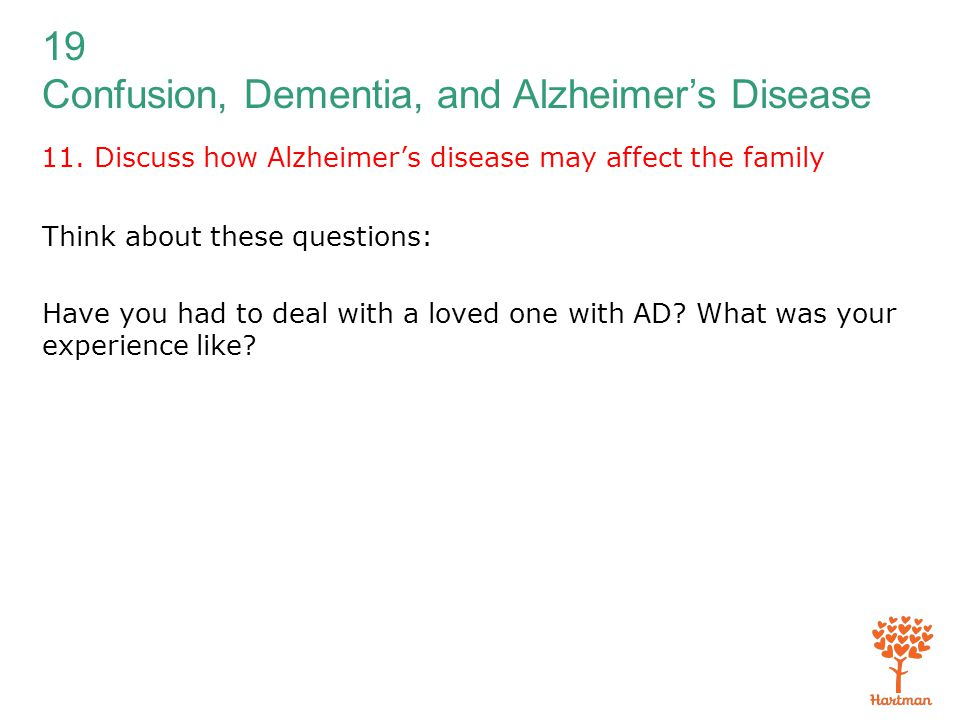 11. Discuss how Alzheimer's disease may affect the family