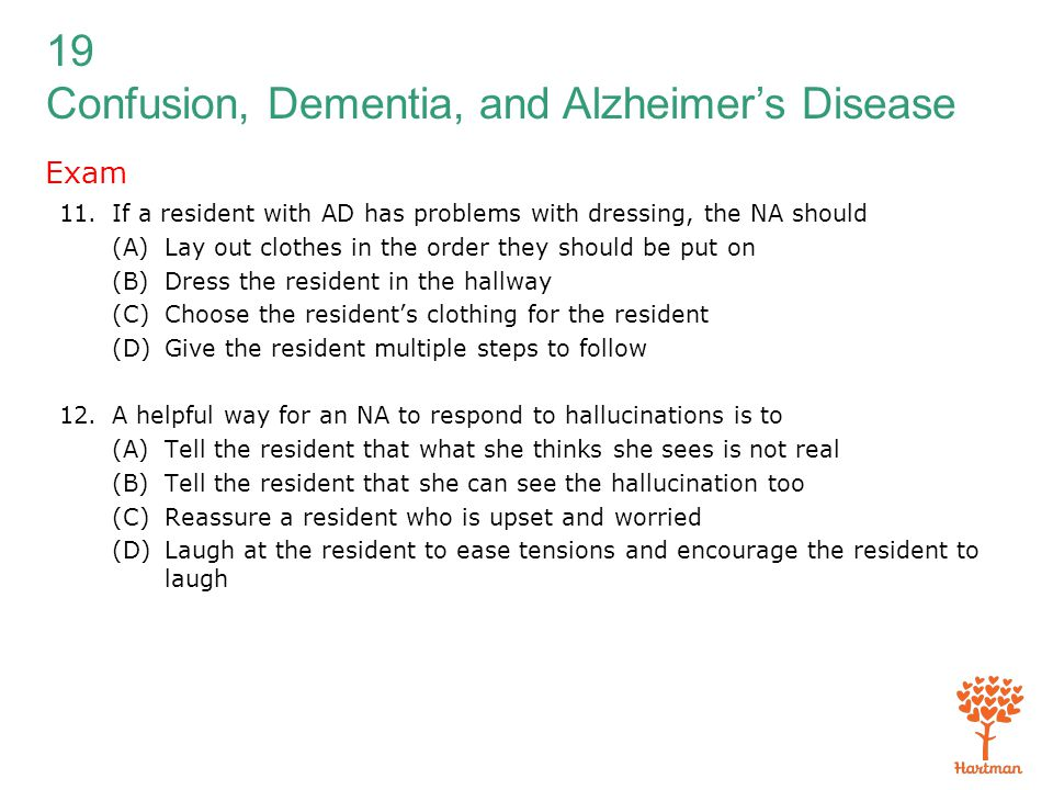 Exam If a resident with AD has problems with dressing, the NA should