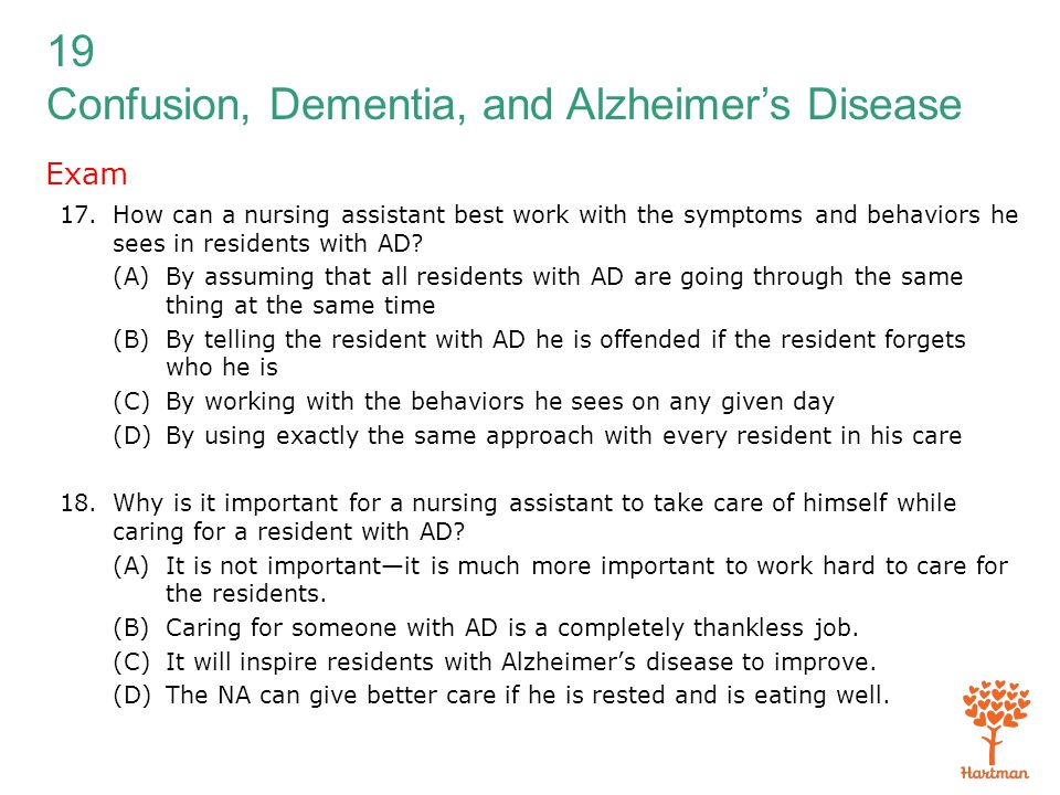 Exam How can a nursing assistant best work with the symptoms and behaviors he sees in residents with AD