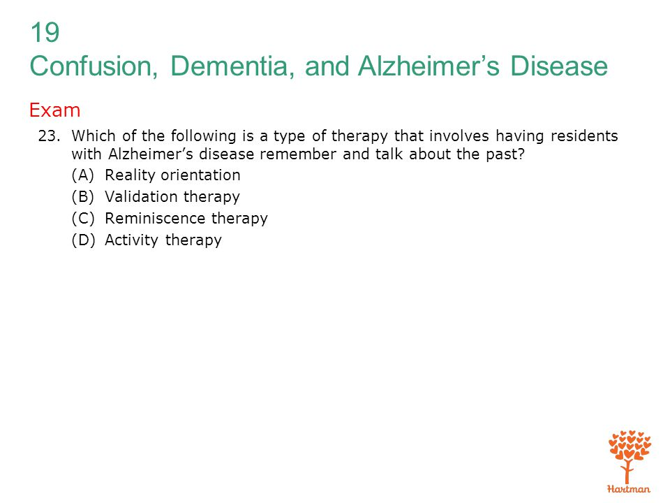 Exam Which of the following is a type of therapy that involves having residents with Alzheimer's disease remember and talk about the past