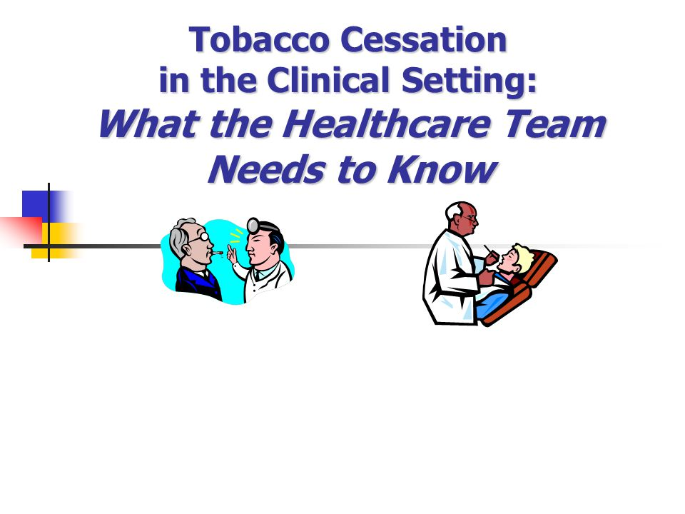 Tobacco Cessation in the Clinical Setting: What the Healthcare Team Needs to Know