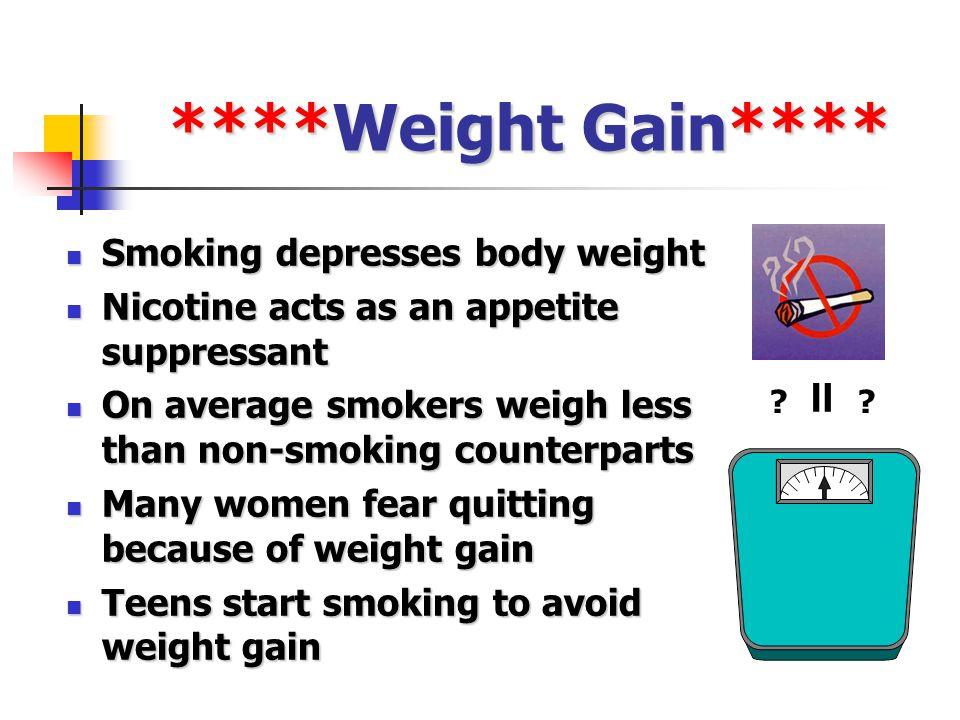 ****Weight Gain**** = Smoking depresses body weight