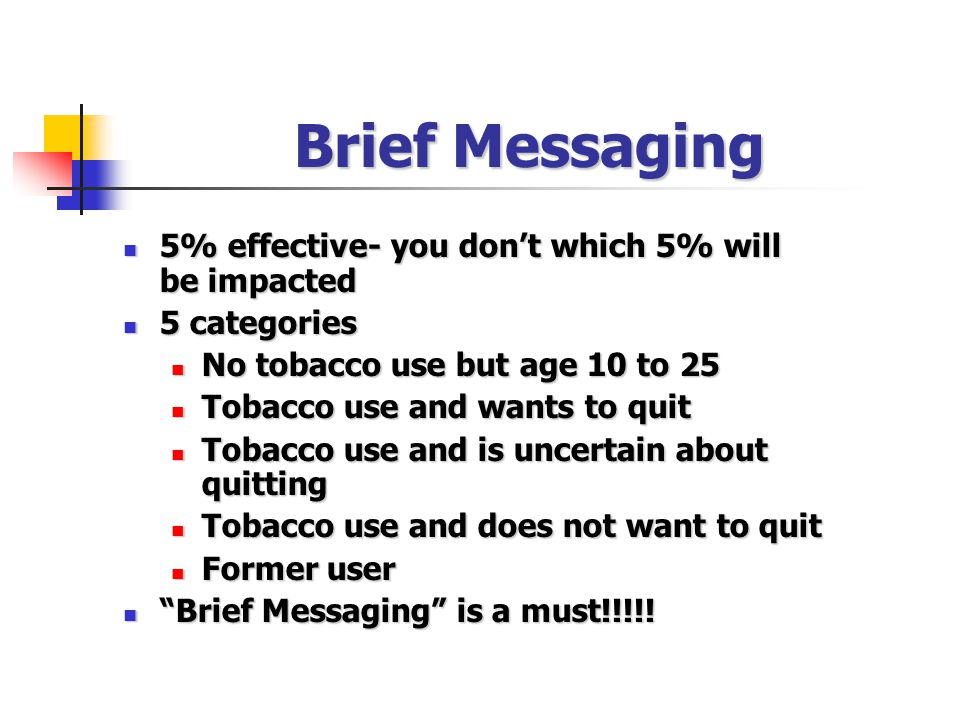 Brief Messaging 5% effective- you don't which 5% will be impacted