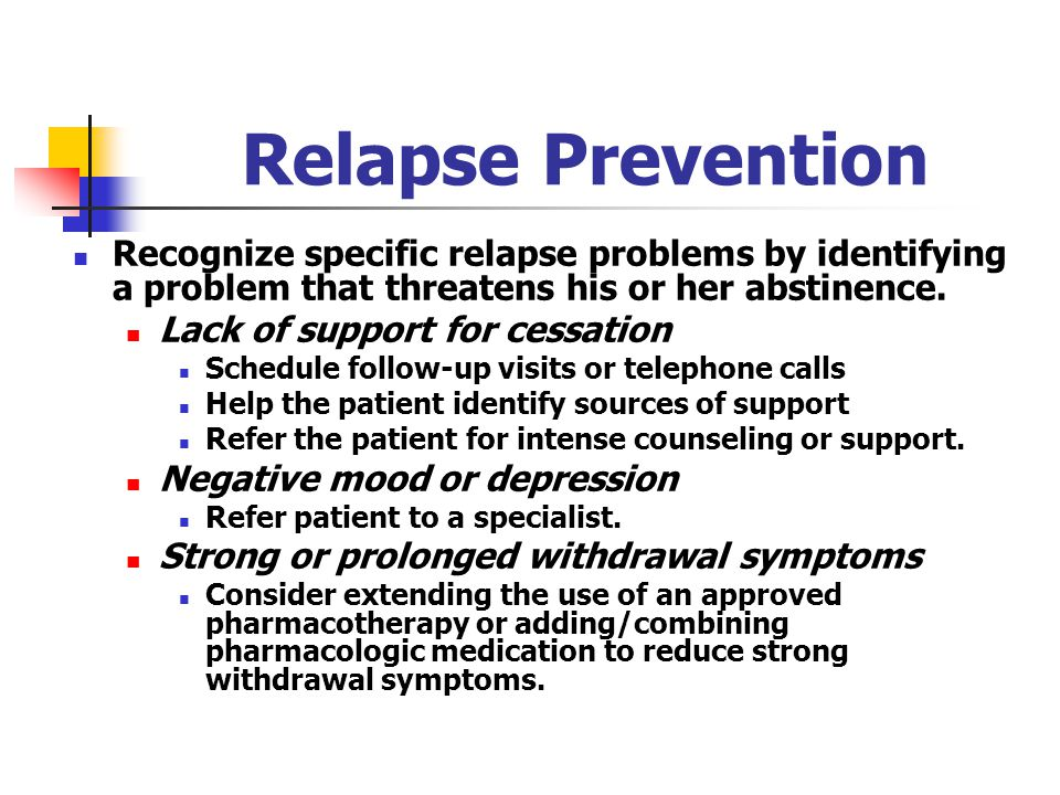 Relapse Prevention Recognize specific relapse problems by identifying a problem that threatens his or her abstinence.