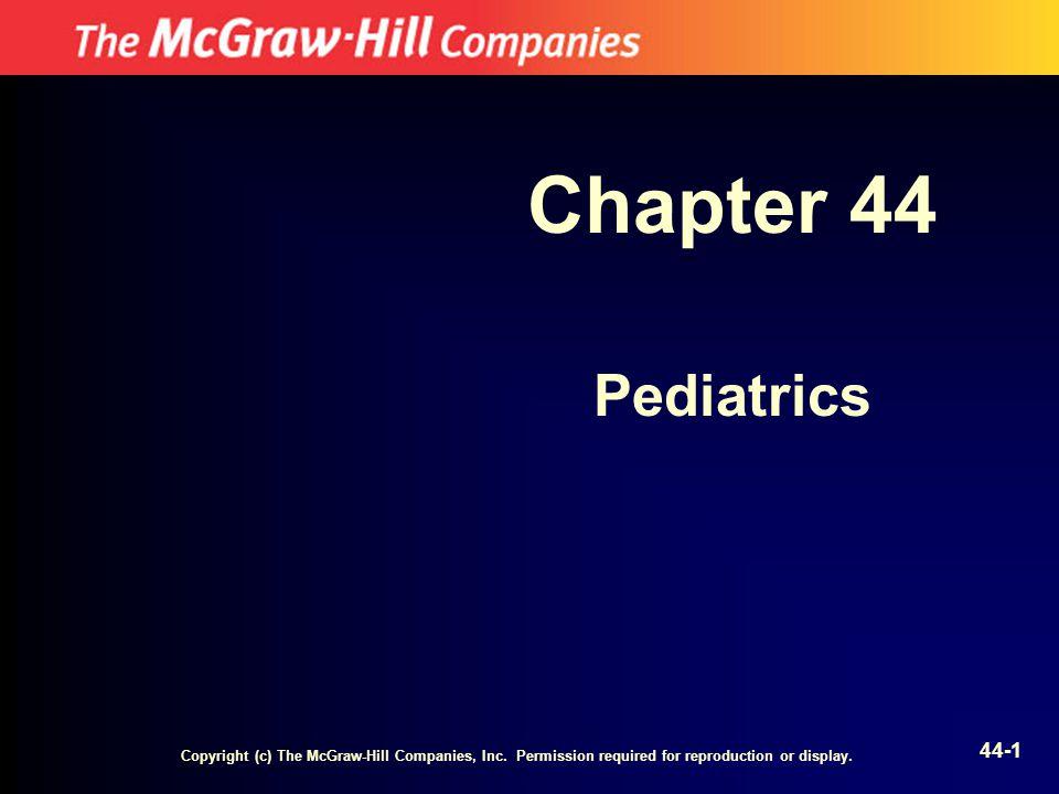 Chapter 44 Pediatrics. Copyright (c) The McGraw-Hill Companies, Inc.