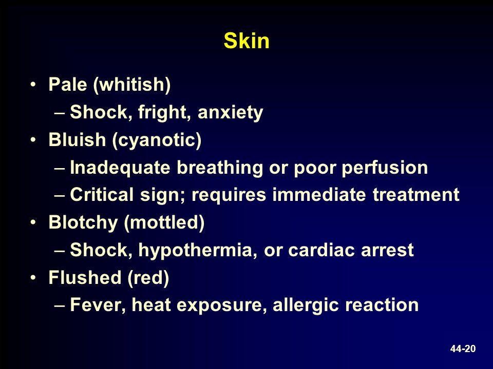 Skin Pale (whitish) Shock, fright, anxiety Bluish (cyanotic)