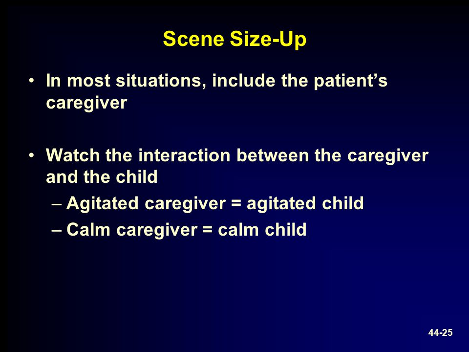 Scene Size-Up In most situations, include the patient's caregiver