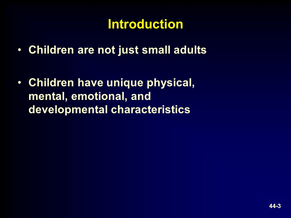 Introduction Children are not just small adults
