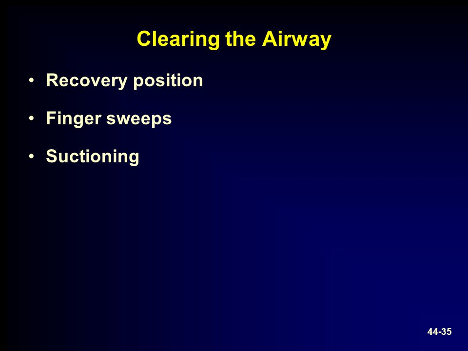 Clearing the Airway Recovery position Finger sweeps Suctioning