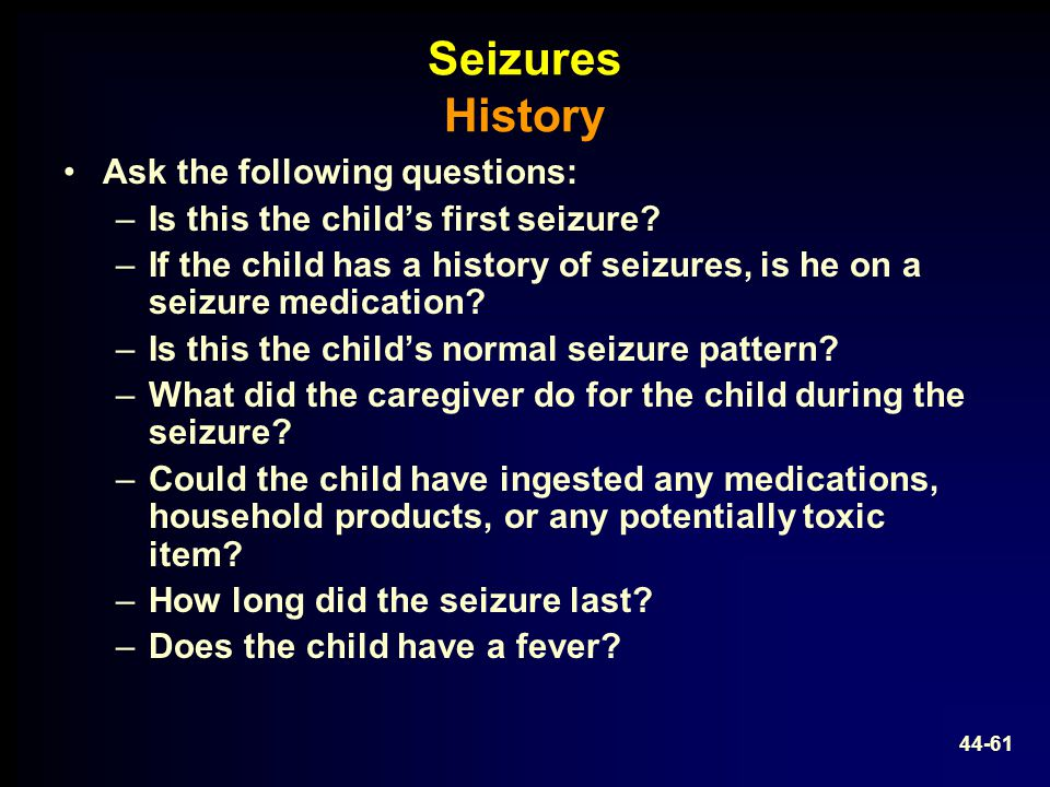 Seizures History Ask the following questions:
