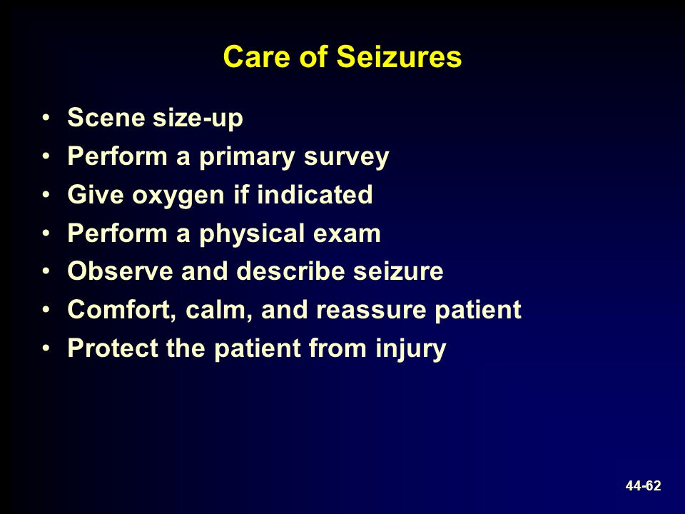Care of Seizures Scene size-up Perform a primary survey