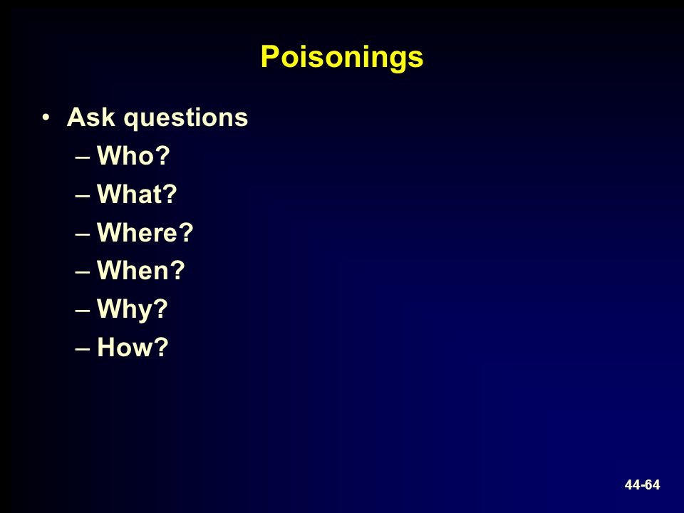 Poisonings Ask questions Who What Where When Why How