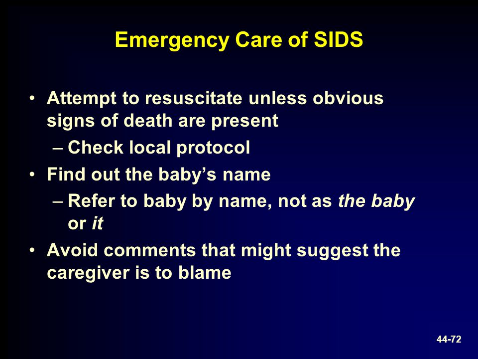 Emergency Care of SIDS Attempt to resuscitate unless obvious signs of death are present. Check local protocol.
