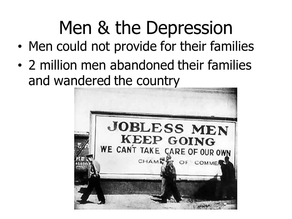 Men & the Depression Men could not provide for their families