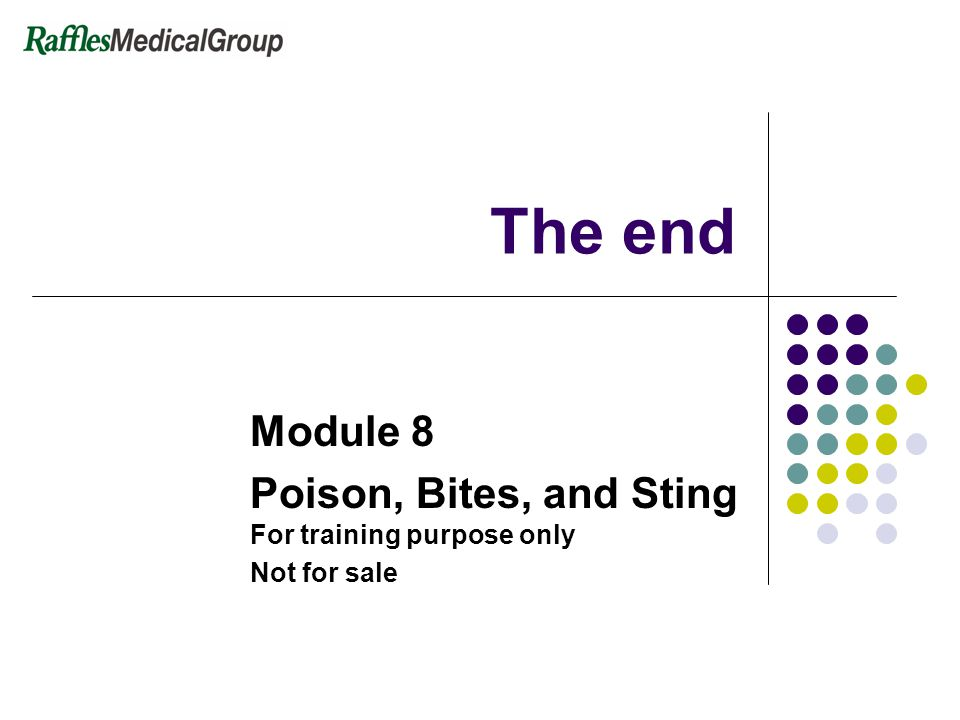 The end Module 8 Poison, Bites, and Sting For training purpose only