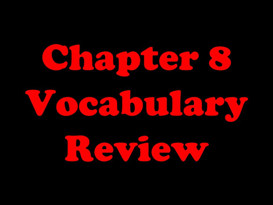 Chapter 8 Vocabulary Review
