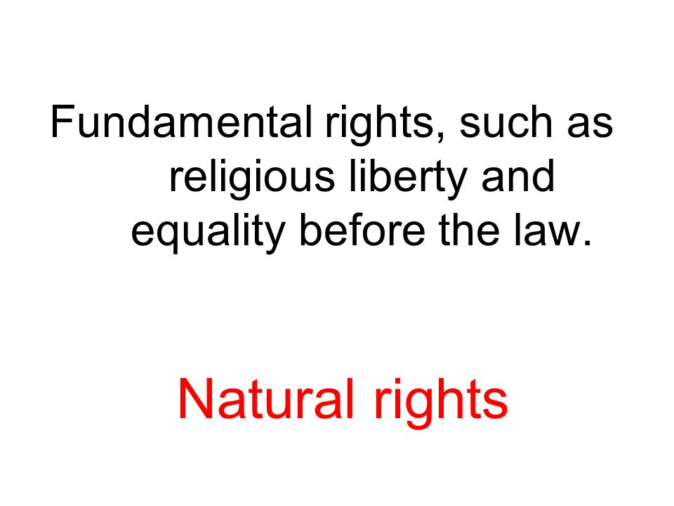 Fundamental rights, such as religious liberty and equality before the law.