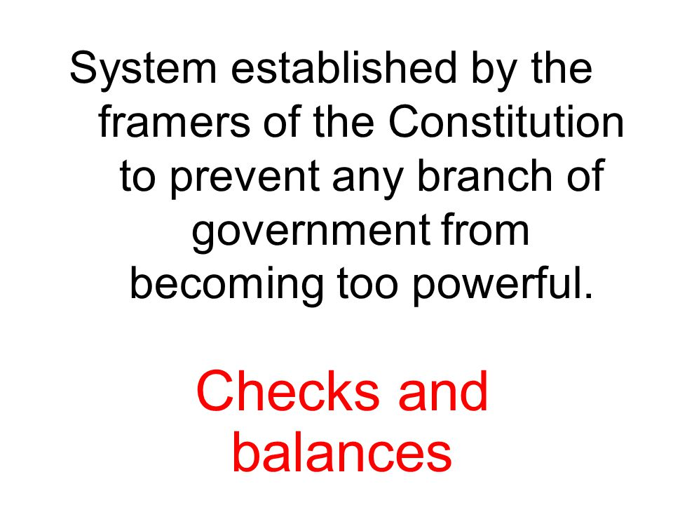 System established by the framers of the Constitution to prevent any branch of government from becoming too powerful.