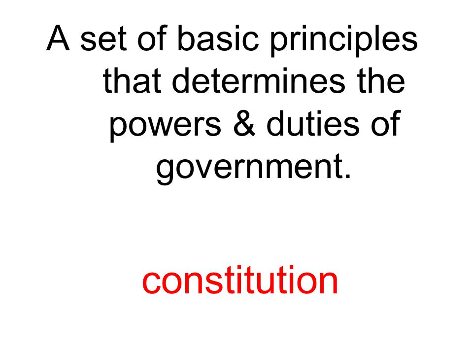 A set of basic principles that determines the powers & duties of government.