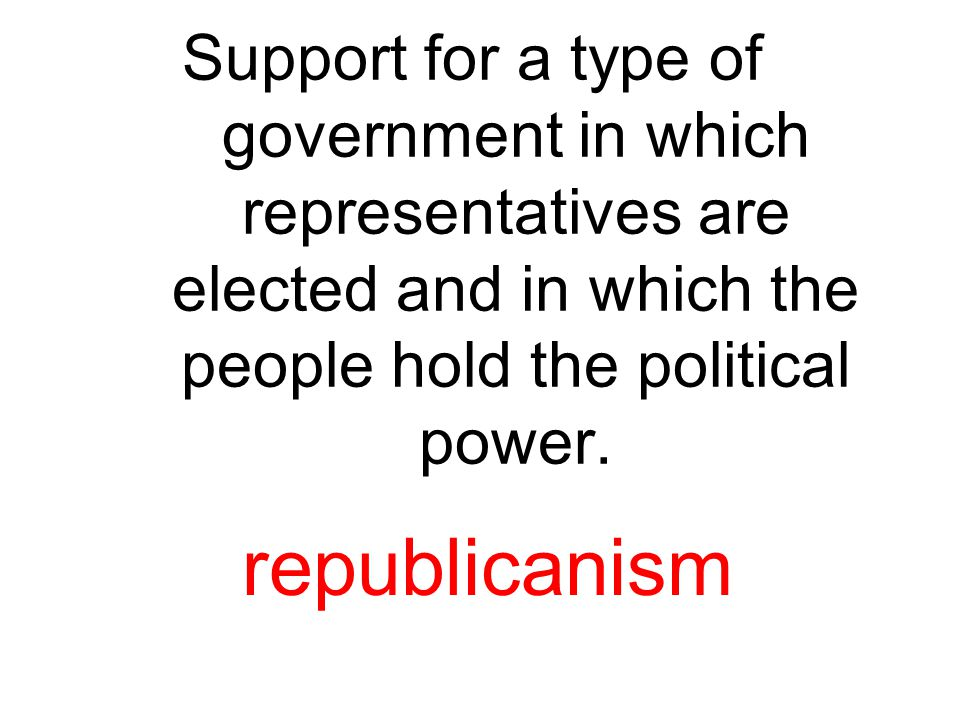 Support for a type of government in which representatives are elected and in which the people hold the political power.