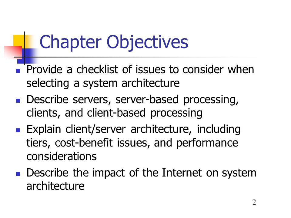 Chapter Objectives Provide a checklist of issues to consider when selecting a system architecture.