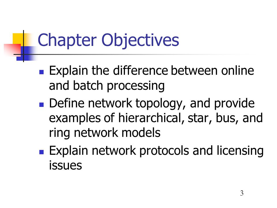 Chapter Objectives Explain the difference between online and batch processing.