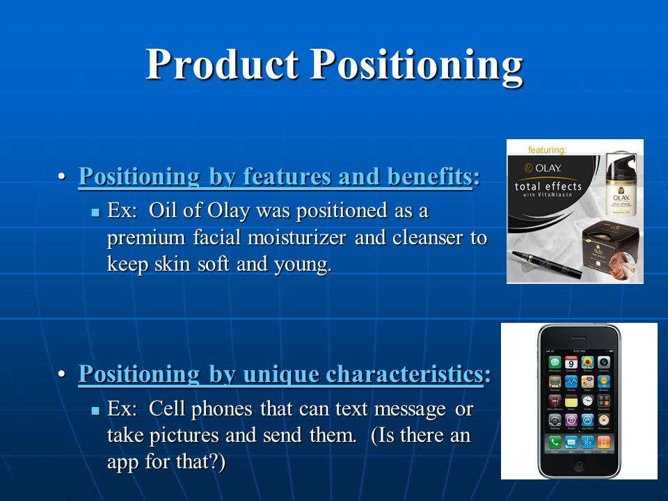 Product Positioning Positioning by features and benefits: