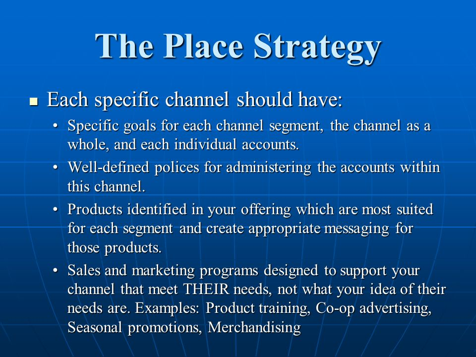 The Place Strategy Each specific channel should have:
