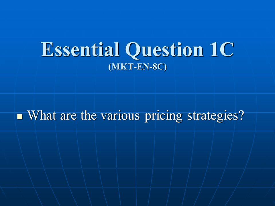 Essential Question 1C (MKT-EN-8C)