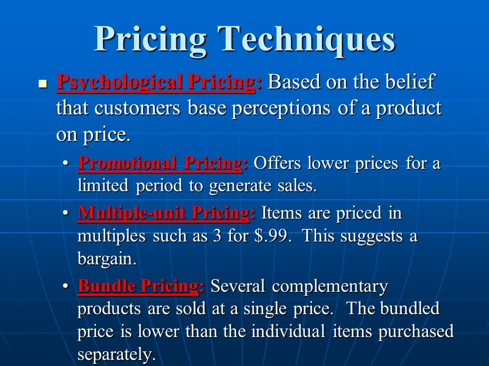 Pricing Techniques Psychological Pricing: Based on the belief that customers base perceptions of a product on price.