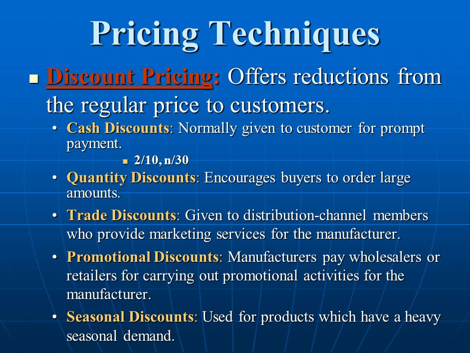 Pricing Techniques Discount Pricing: Offers reductions from the regular price to customers.