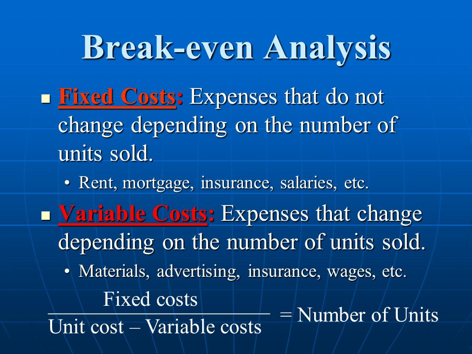 Break-even Analysis Fixed Costs: Expenses that do not change depending on the number of units sold.