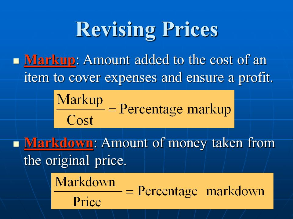 Revising Prices Markup: Amount added to the cost of an item to cover expenses and ensure a profit.